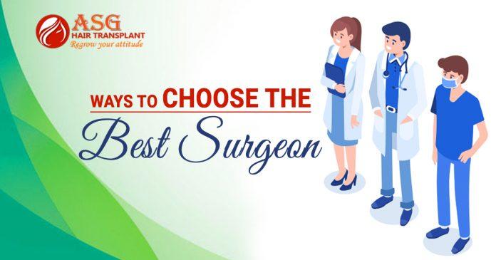 Ways to choose the best Hair Transplant Surgeon