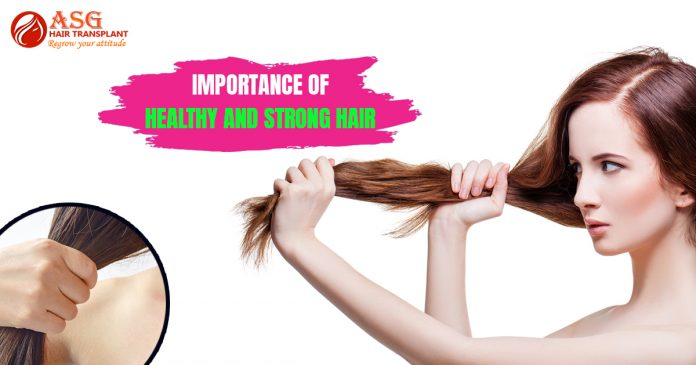 Importance of healthy and strong hair